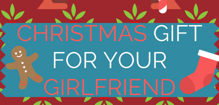 What is The Best Christmas Gift For your Girlfriend | My ideas for gift