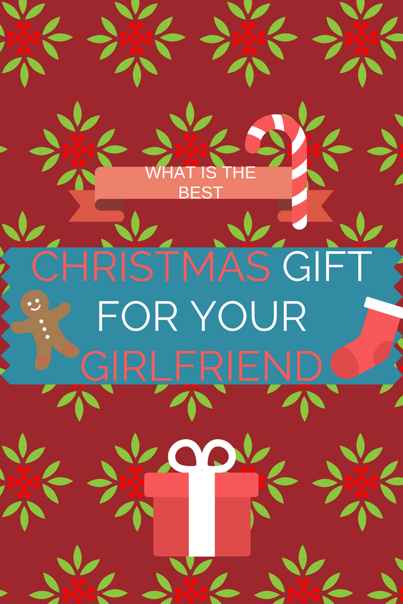 What is the best christmas gift for your girlfriend my for Great christmas gifts for fiance